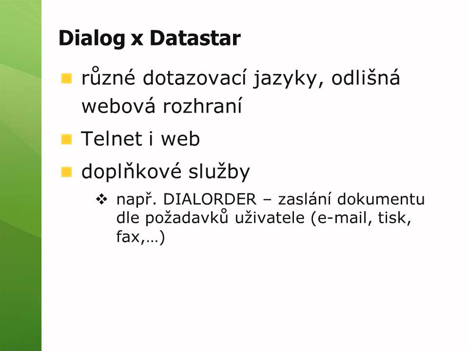 Dialog x Datastar různé dotazovací jazyky, odlišná webová rozhraní Telnet i web doplňkové služby  např.