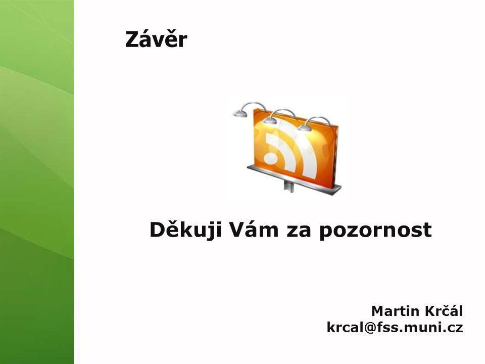 Závěr Děkuji Vám za pozornost Martin Krčál krcal@fss.muni.cz