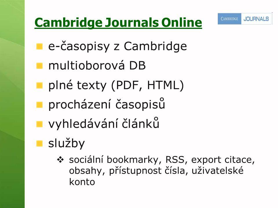 Cambridge Journals Online e-časopisy z Cambridge multioborová DB plné texty (PDF, HTML) procházení časopisů vyhledávání článků služby  sociální bookmarky, RSS, export citace, obsahy, přístupnost čísla, uživatelské konto