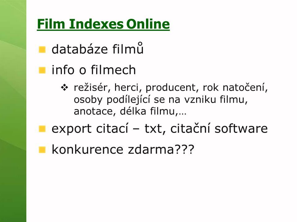 Film Indexes Online databáze filmů info o filmech  režisér, herci, producent, rok natočení, osoby podílející se na vzniku filmu, anotace, délka filmu,… export citací – txt, citační software konkurence zdarma