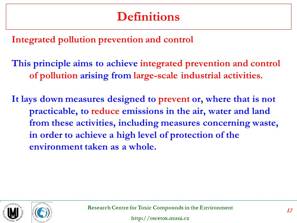 13 Research Centre for Toxic Compounds in the Environment http://recetox.muni.cz Virtual elimination The ultimate reduction of the quantity or concentration of the toxic substance in an emission, effluent, or waste released to the environment below a specified level of quantification.