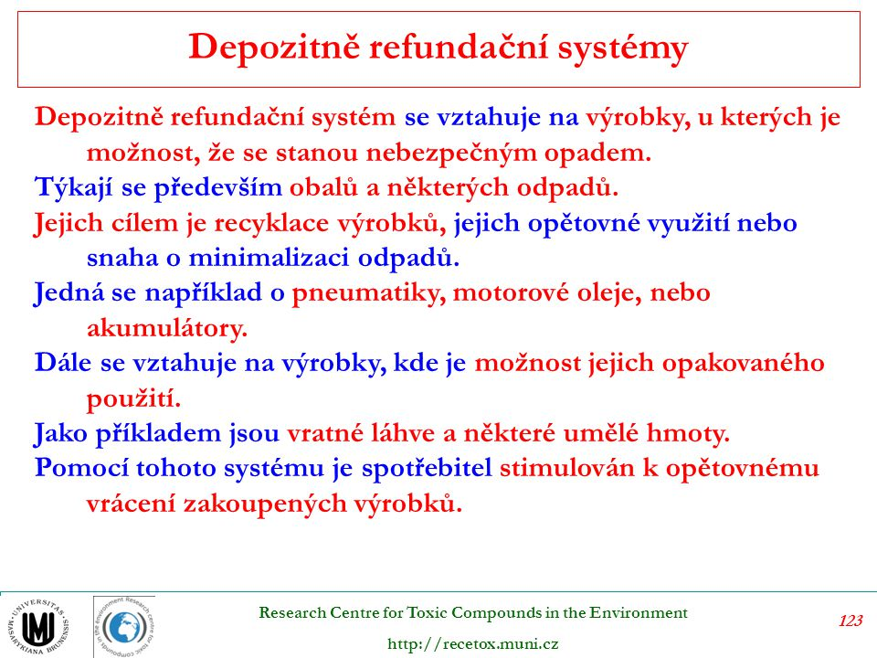 124 Research Centre for Toxic Compounds in the Environment http://recetox.muni.cz Při zakoupení zboží se platí záloha, která se při vrácení zboží vrací zpět.