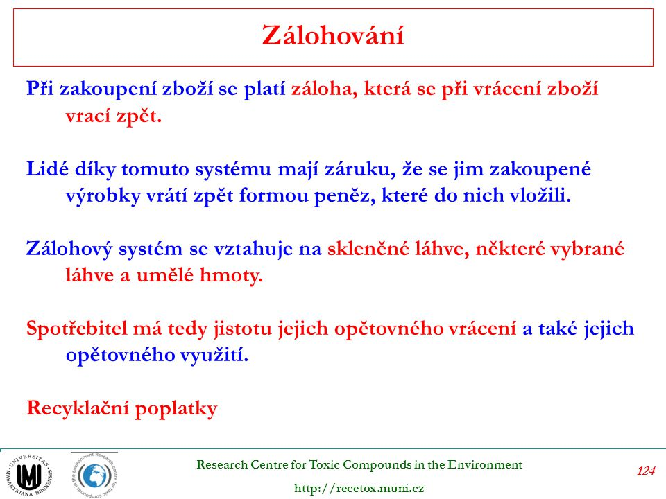 125 Research Centre for Toxic Compounds in the Environment http://recetox.muni.cz Obchodovatelná emisní povolení jsou charakteristická horizontálními vztahy mezi znečišťovateli.