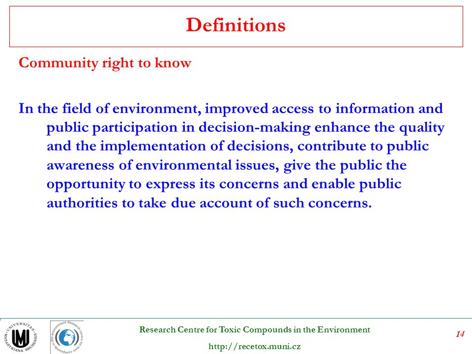 14 Research Centre for Toxic Compounds in the Environment http://recetox.muni.cz Community right to know In the field of environment, improved access