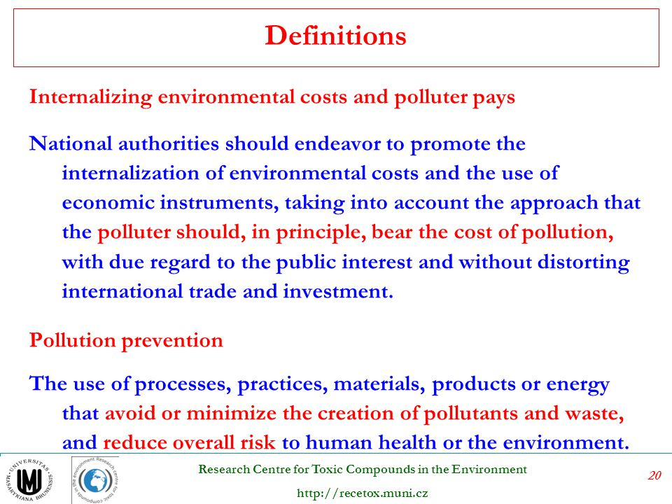 20 Research Centre for Toxic Compounds in the Environment http://recetox.muni.cz Internalizing environmental costs and polluter pays National authorit