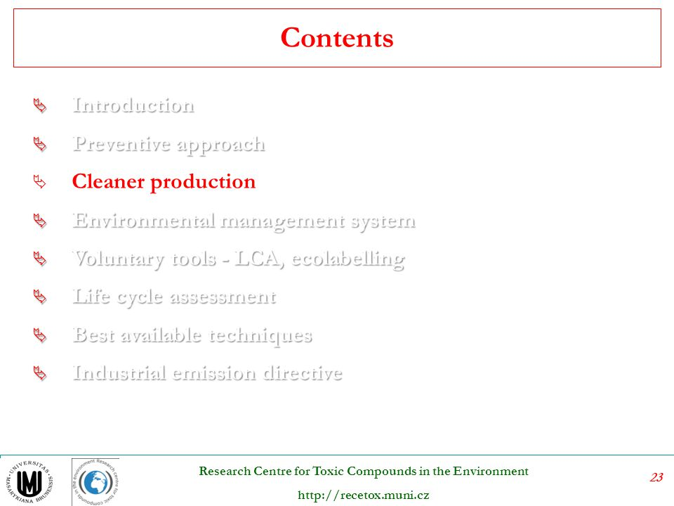 23 Research Centre for Toxic Compounds in the Environment http://recetox.muni.cz Contents  Introduction  Preventive approach  Cleaner production 