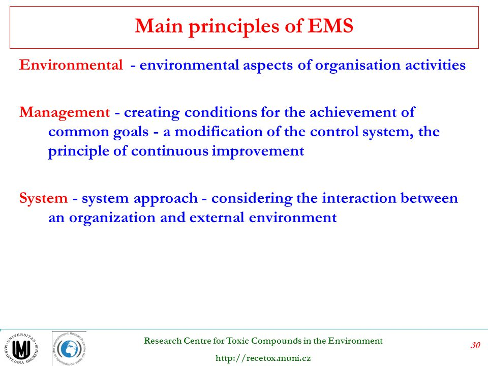 30 Research Centre for Toxic Compounds in the Environment http://recetox.muni.cz Main principles of EMS Environmental - environmental aspects of organ
