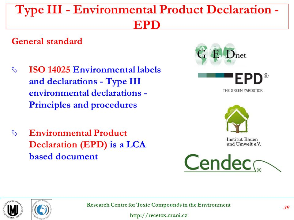 40 Research Centre for Toxic Compounds in the Environment http://recetox.muni.cz Ecolabel and Green Public Procurement (GPP) Public authorities seek and other costumers seek to procure goods, services and works with a reduced environmental impact  EU Procurement Directives (2004/18/EC and Directive 2004/17/EC):  Ecolabels may be used in public procurement, providing a number of conditions are met:  Based on scientific evidence.