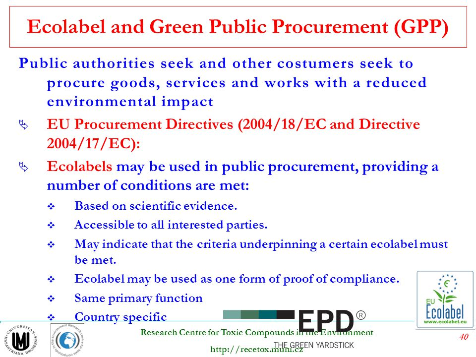 40 Research Centre for Toxic Compounds in the Environment http://recetox.muni.cz Ecolabel and Green Public Procurement (GPP) Public authorities seek a