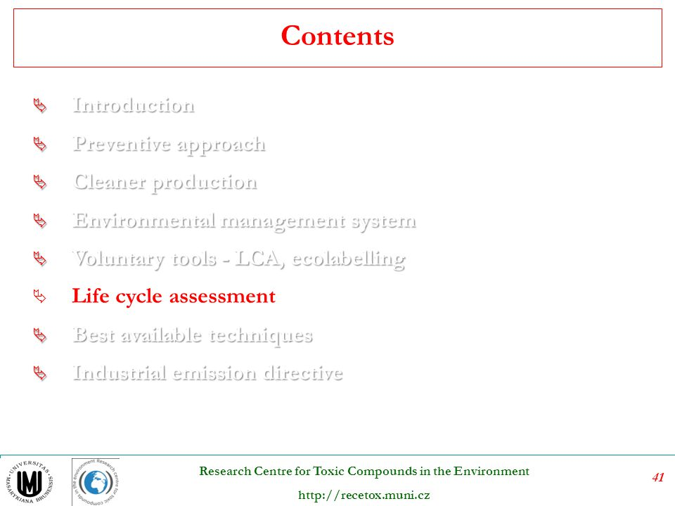 42 Research Centre for Toxic Compounds in the Environment http://recetox.muni.cz Life cycle analysis A system-oriented approach estimating the environmental inventories (i.e.