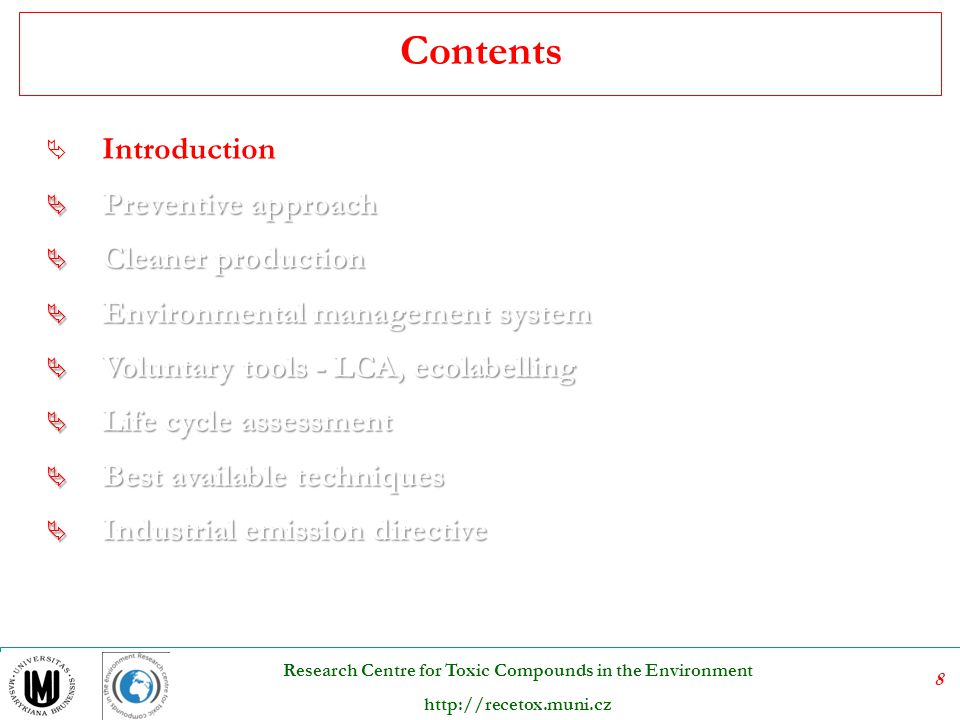 8 Research Centre for Toxic Compounds in the Environment http://recetox.muni.cz  Introduction  Preventive approach  Cleaner production  Environmen