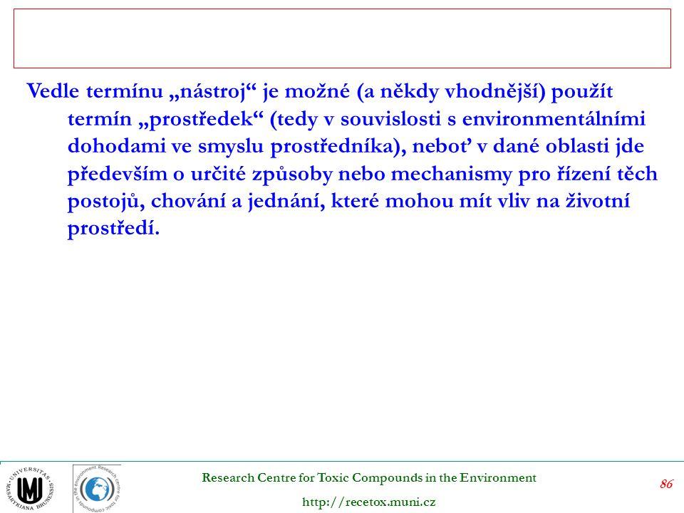 87 Research Centre for Toxic Compounds in the Environment http://recetox.muni.cz Plánovací nástroje:  územní plán  plán hospodářského rozvoje  plány ochrany přírody, tvorby krajiny a lesního hospodářství  vodohospodářský plán  energetická koncepce  program ochrany ovzduší  program nakládání s odpady Nástroje (prostředky) péče o životní prostředí