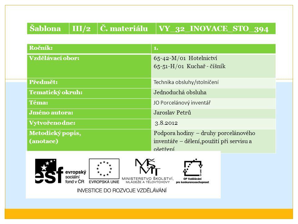 Ročník:1. Vzdělávací obor: 65-42-M/01 Hotelnictví 65-51-H/01 Kuchař - číšník Předmět: Technika obsluhy/stolničení Tematický okruh: Jednoduchá obsluha