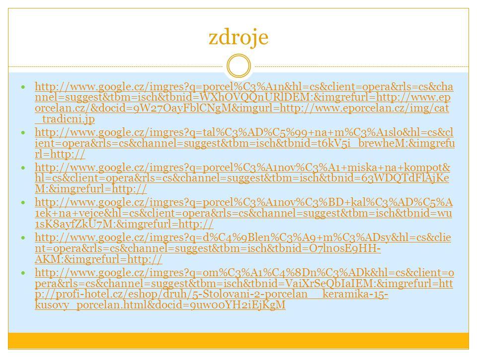 zdroje http://www.google.cz/imgres?q=porcel%C3%A1n&hl=cs&client=opera&rls=cs&cha nnel=suggest&tbm=isch&tbnid=WXhOVQQnURlDEM:&imgrefurl=http://www.ep o