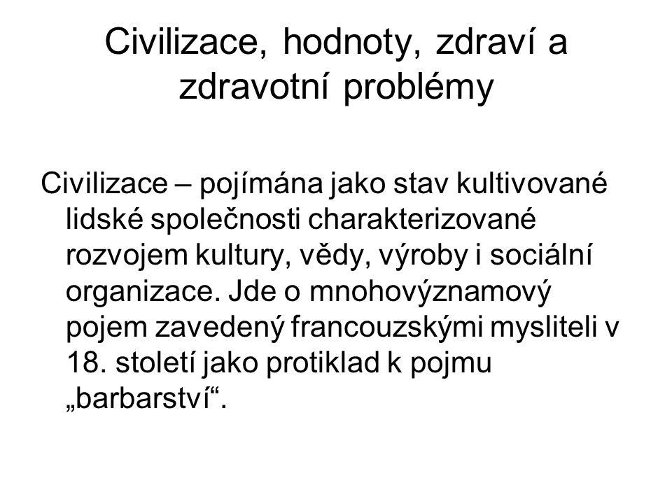 Civilizace, hodnoty, zdraví a zdravotní problémy Civilizace – pojímána jako stav kultivované lidské společnosti charakterizované rozvojem kultury, věd