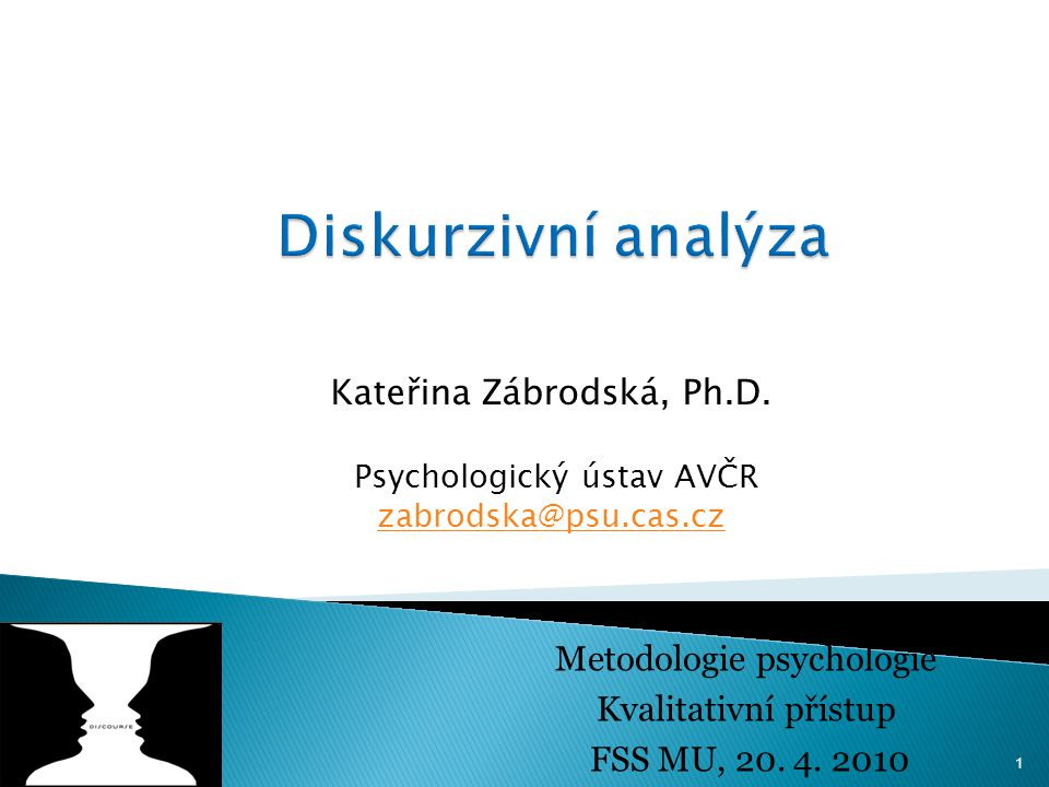 Kateřina Zábrodská, Ph.D. Psychologický ústav AVČR zabrodska@psu.cas.cz zabrodska@psu.cas.cz 1 Metodologie psychologie Kvalitativní přístup FSS MU, 20