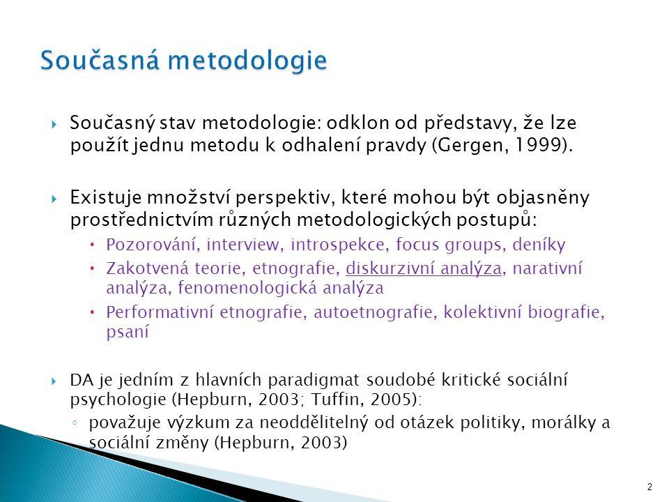  Současný stav metodologie: odklon od představy, že lze použít jednu metodu k odhalení pravdy (Gergen, 1999).  Existuje množství perspektiv, které m