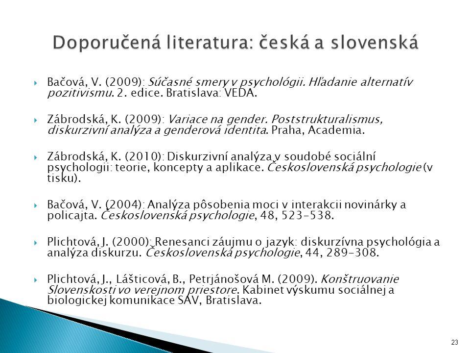  Bačová, V. (2009): Súčasné smery v psychológii. Hľadanie alternatív pozitivismu. 2. edice. Bratislava: VEDA.  Zábrodská, K. (2009): Variace na gend