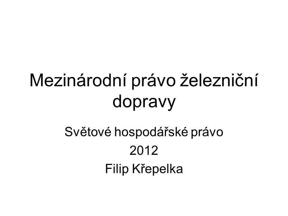 Mezinárodní právo železniční dopravy Světové hospodářské právo 2012 Filip Křepelka