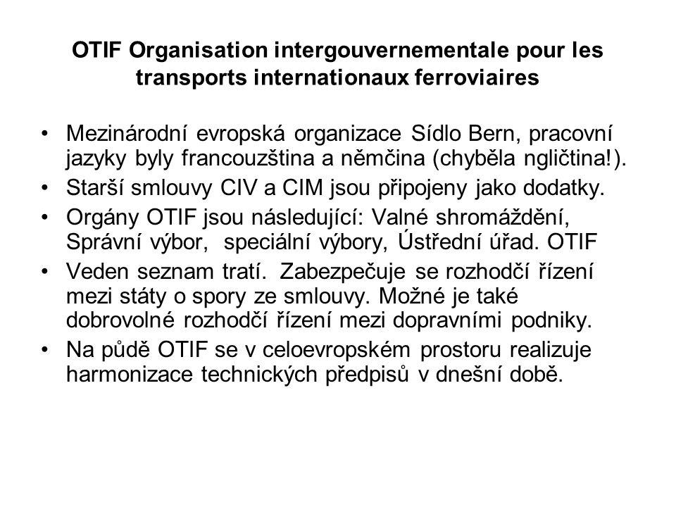 OTIF Organisation intergouvernementale pour les transports internationaux ferroviaires Mezinárodní evropská organizace Sídlo Bern, pracovní jazyky byly francouzština a němčina (chyběla ngličtina!).