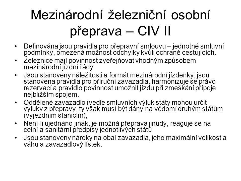 Mezinárodní železniční osobní přeprava – CIV II Definována jsou pravidla pro přepravní smlouvu – jednotné smluvní podmínky, omezená možnost odchylky kvůli ochraně cestujících.