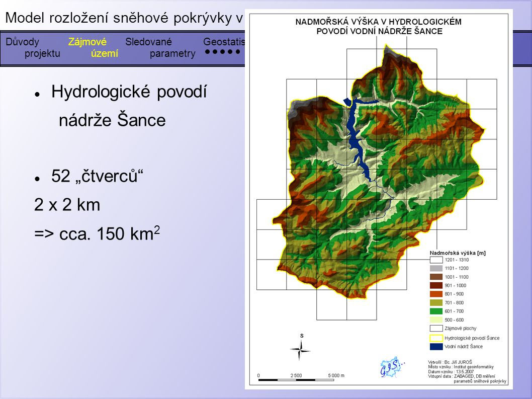 Výška sněhové pokrývky [cm] Objem [l], Hmotnost [kg] Hustota [kg/m 3 ] Zásoba vody ve sněhu [mm] Vodní hodnota [%] DůvodyZájmovéGeostatistikaSledovanéVstupníProgramovéUkázka výstupů Model rozložení sněhové pokrývky v povodí vodárenské nádrže Šance Využítí projektuúzemíparametrydatavýsledkůprodukty