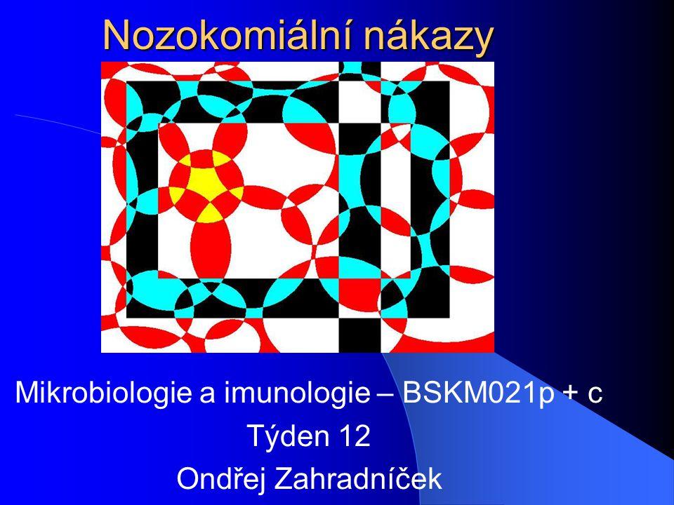 Nozokomiální nákazy Mikrobiologie a imunologie – BSKM021p + c Týden 12 Ondřej Zahradníček