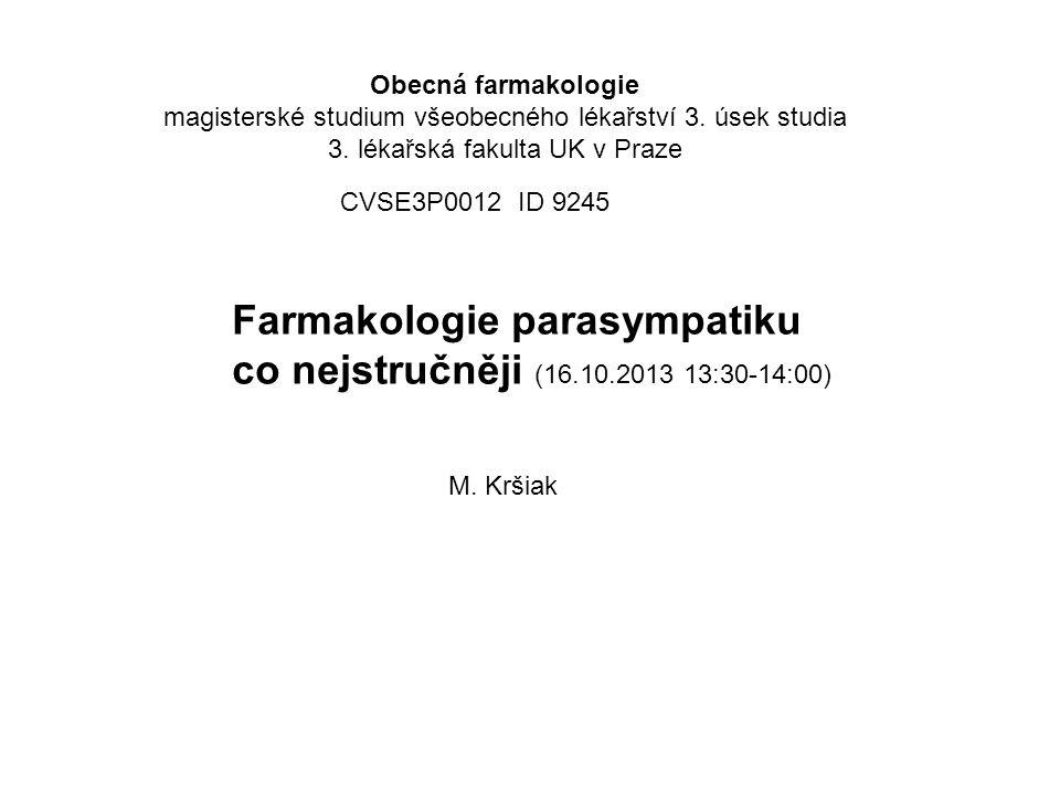Farmakologie parasympatiku co nejstručněji (16.10.2013 13:30-14:00) CVSE3P0012 ID 9245 Obecná farmakologie magisterské studium všeobecného lékařství 3.