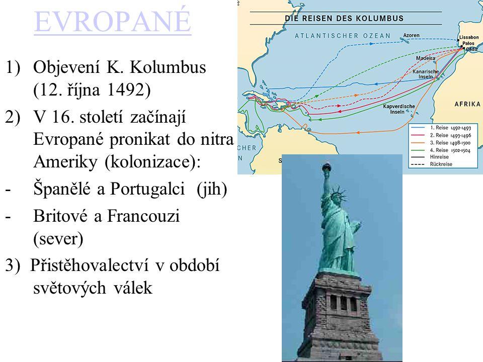 EVROPANÉ 1)Objevení K. Kolumbus (12. října 1492) 2)V 16. století začínají Evropané pronikat do nitra Ameriky (kolonizace): -Španělé a Portugalci (jih)