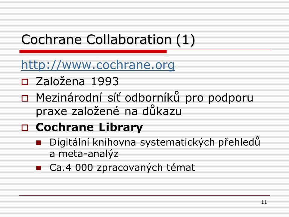 Cochrane Collaboration (1) http://www.cochrane.org  Založena 1993  Mezinárodní síť odborníků pro podporu praxe založené na důkazu  Cochrane Library Digitální knihovna systematických přehledů a meta-analýz Ca.4 000 zpracovaných témat 11