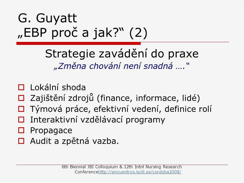 """G. Guyatt """"EBP proč a jak?"""" (2) Strategie zavádění do praxe """"Změna chování není snadná ….""""  Lokální shoda  Zajištění zdrojů (finance, informace, lid"""
