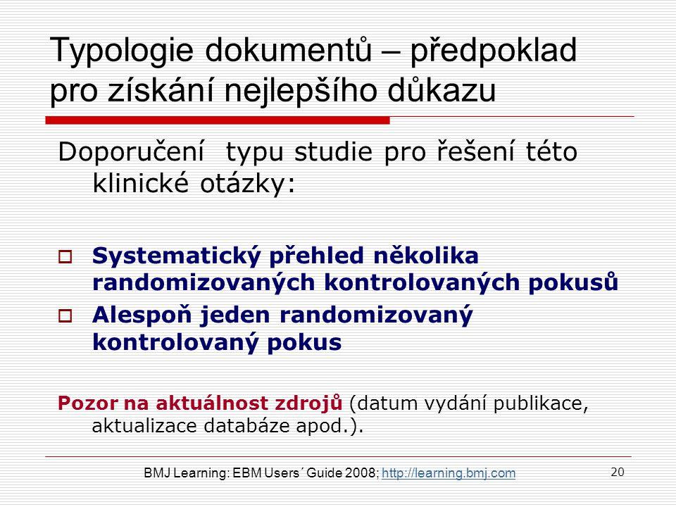 Typologie dokumentů – předpoklad pro získání nejlepšího důkazu Doporučení typu studie pro řešení této klinické otázky:  Systematický přehled několika