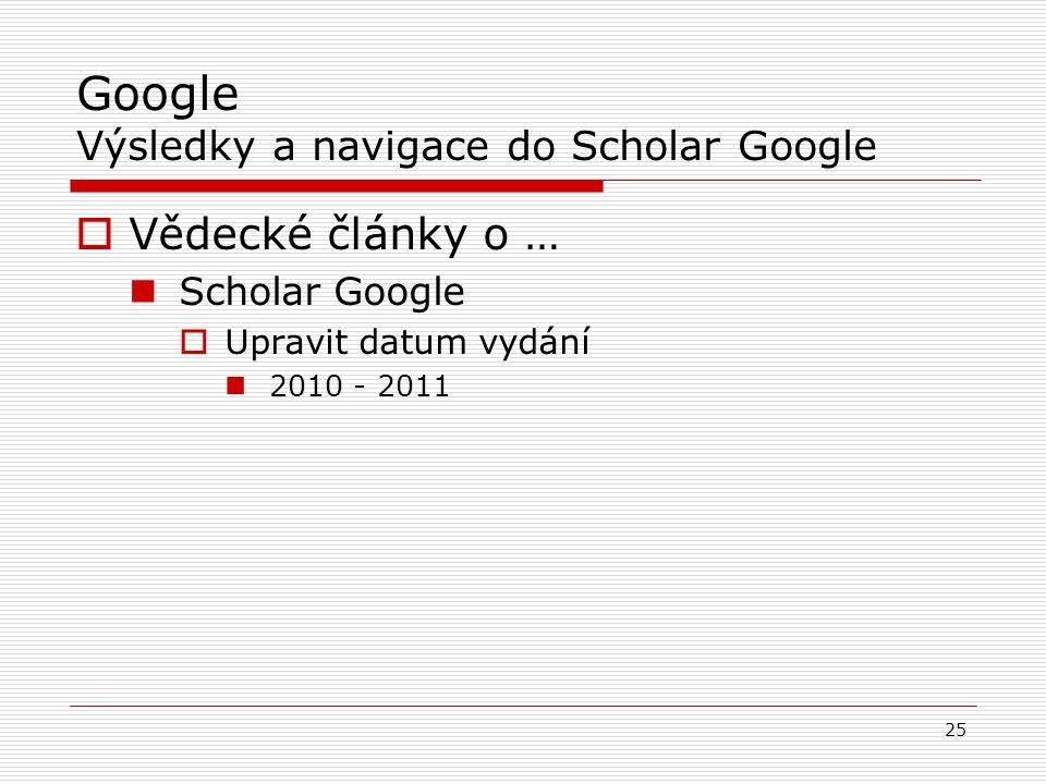 Google Výsledky a navigace do Scholar Google  Vědecké články o … Scholar Google  Upravit datum vydání 2010 - 2011 25