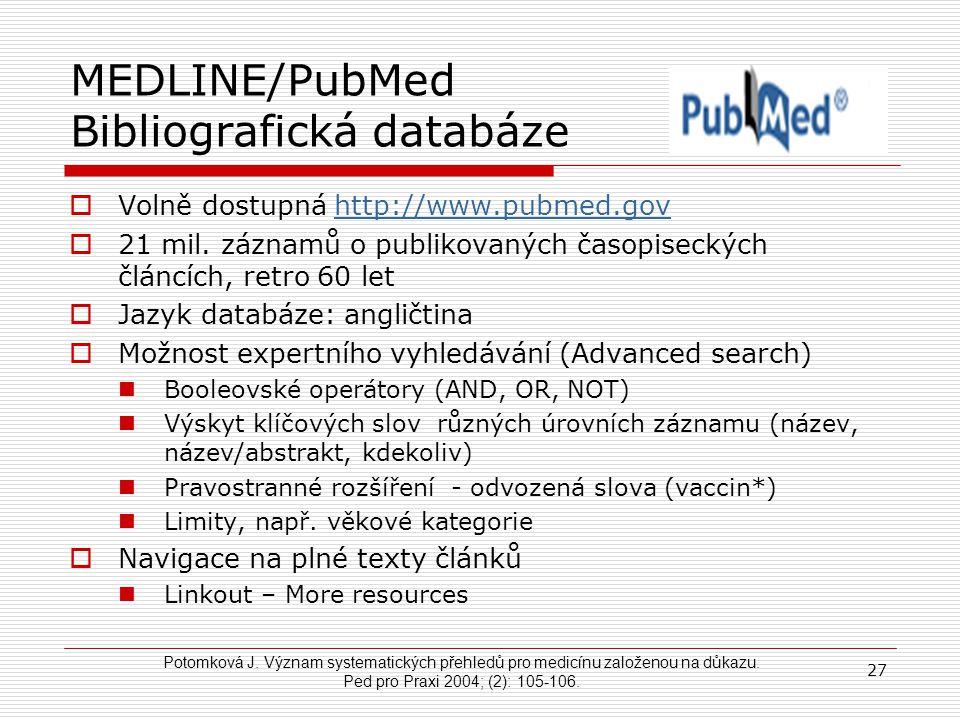MEDLINE/PubMed Bibliografická databáze  Volně dostupná http://www.pubmed.govhttp://www.pubmed.gov  21 mil. záznamů o publikovaných časopiseckých člá
