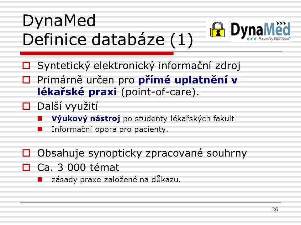 DynaMed Definice databáze (1) 36  Syntetický elektronický informační zdroj  Primárně určen pro přímé uplatnění v lékařské praxi (point-of-care).  D