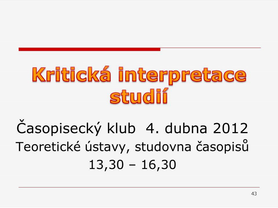 Časopisecký klub 4. dubna 2012 Teoretické ústavy, studovna časopisů 13,30 – 16,30 43