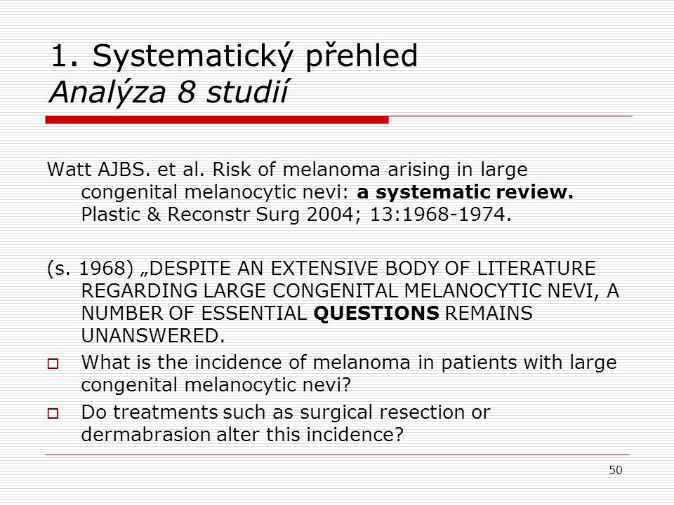 50 1. Systematický přehled Analýza 8 studií Watt AJBS. et al. Risk of melanoma arising in large congenital melanocytic nevi: a systematic review. Plas