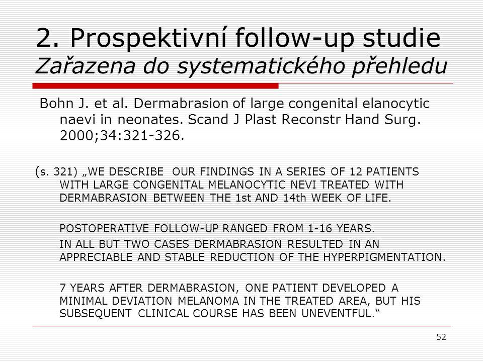 2. Prospektivní follow-up studie Zařazena do systematického přehledu Bohn J.