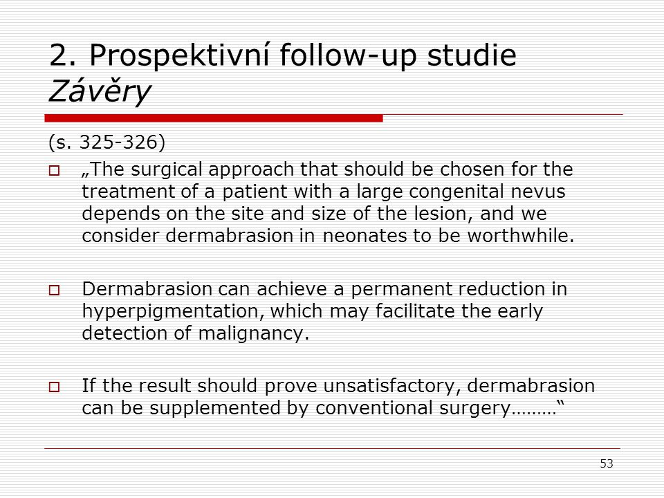 "2. Prospektivní follow-up studie Závěry (s. 325-326)  ""The surgical approach that should be chosen for the treatment of a patient with a large congen"