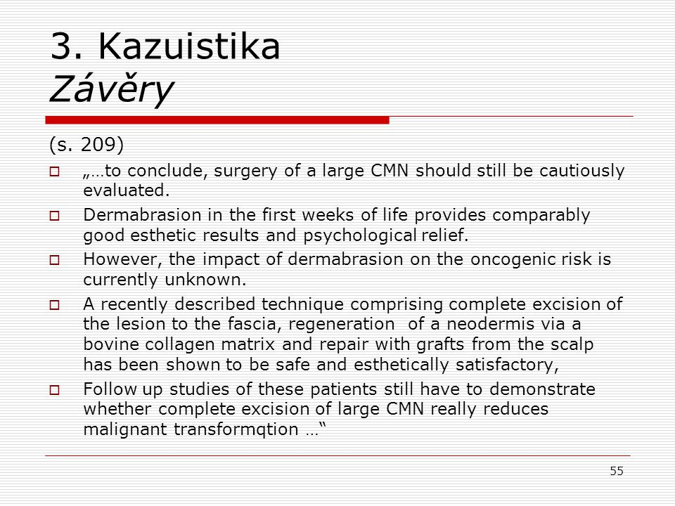 "3. Kazuistika Závěry (s. 209)  ""…to conclude, surgery of a large CMN should still be cautiously evaluated.  Dermabrasion in the first weeks of life"