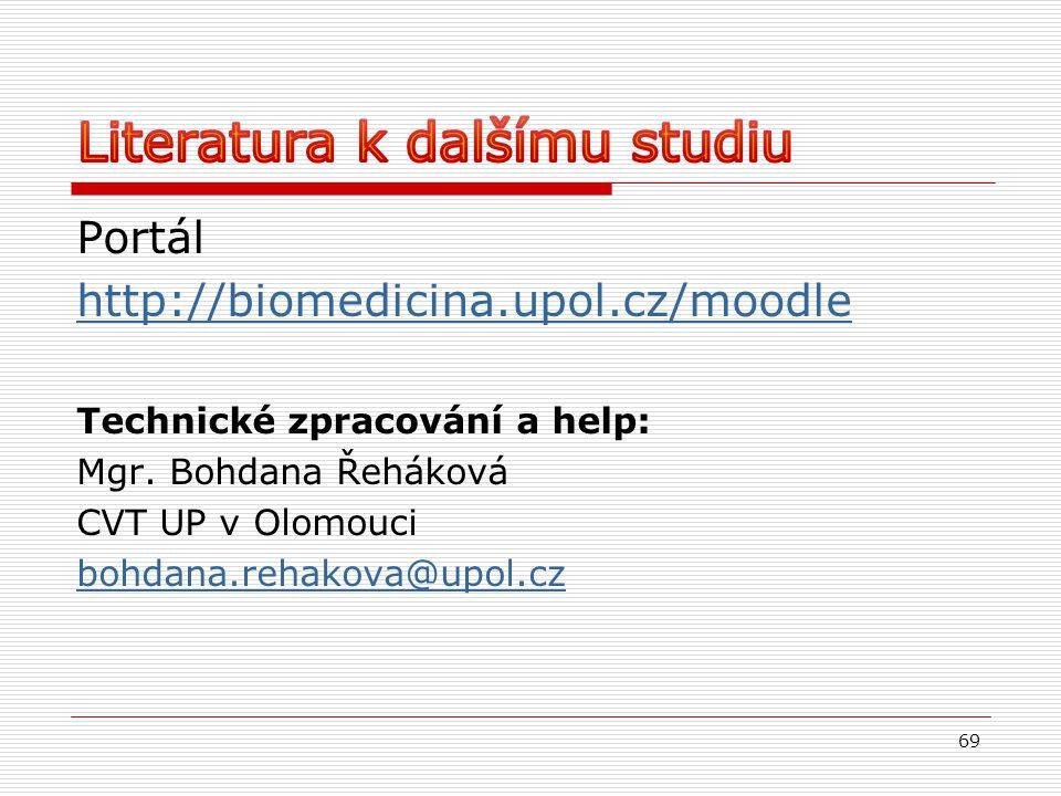 Portál http://biomedicina.upol.cz/moodle Technické zpracování a help: Mgr. Bohdana Řeháková CVT UP v Olomouci bohdana.rehakova@upol.cz 69