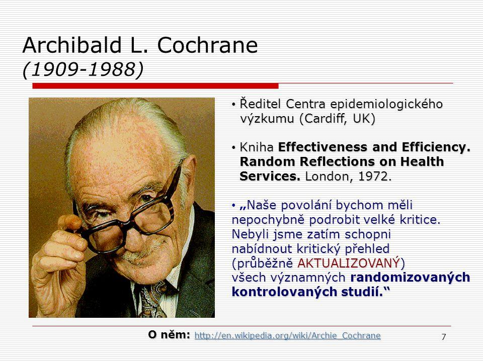 7 Archibald L. Cochrane (1909-1988) Ředitel Centra epidemiologického Ředitel Centra epidemiologického výzkumu (Cardiff, UK) výzkumu (Cardiff, UK) Knih
