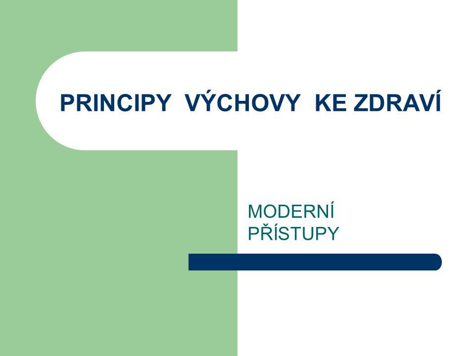 PRINCIPY VÝCHOVY KE ZDRAVÍ MODERNÍ PŘÍSTUPY