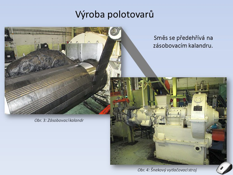 Výroba polotovarů Směs se předehřívá na zásobovacím kalandru. Obr. 3: Zásobovací kalandr Obr. 4: Šnekový vytlačovací stroj