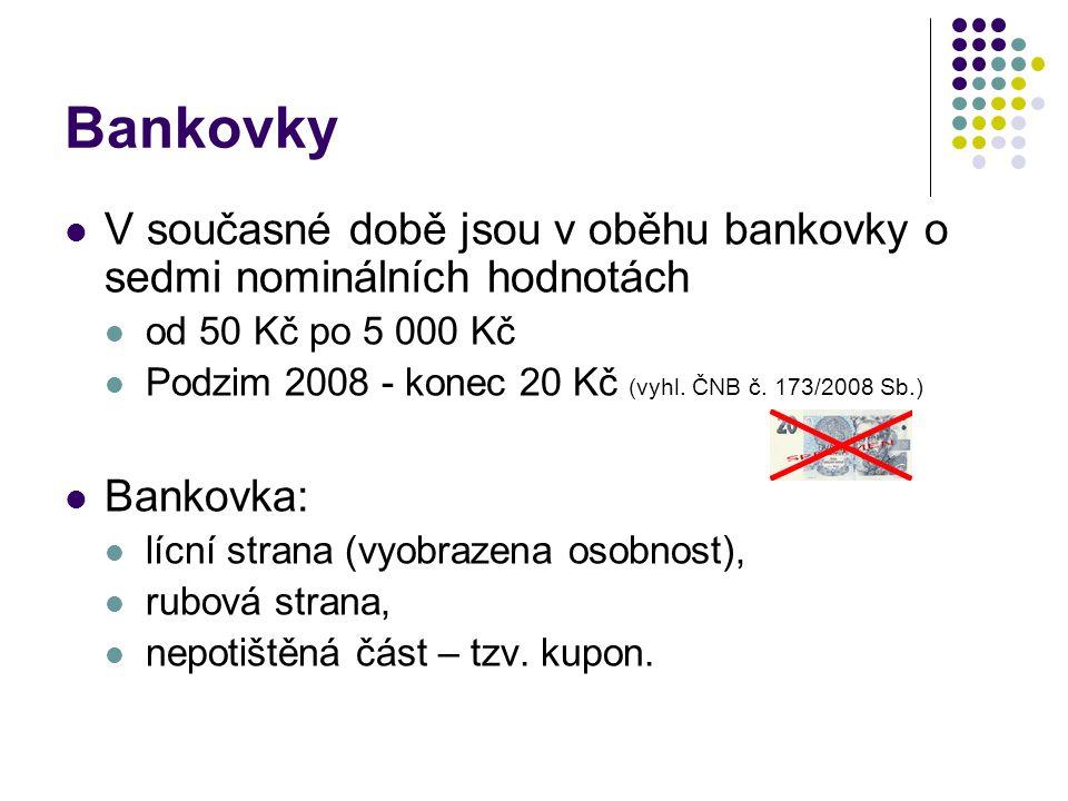 Bankovky V současné době jsou v oběhu bankovky o sedmi nominálních hodnotách od 50 Kč po 5 000 Kč Podzim 2008 - konec 20 Kč (vyhl. ČNB č. 173/2008 Sb.