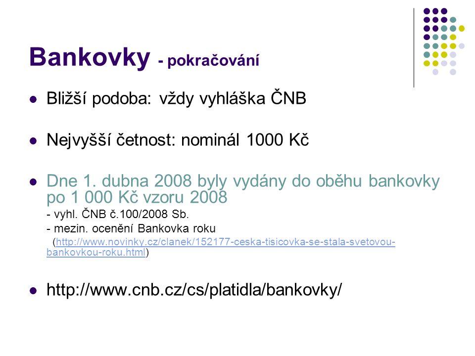 Bankovky - pokračování Bližší podoba: vždy vyhláška ČNB Nejvyšší četnost: nominál 1000 Kč Dne 1. dubna 2008 byly vydány do oběhu bankovky po 1 000 Kč