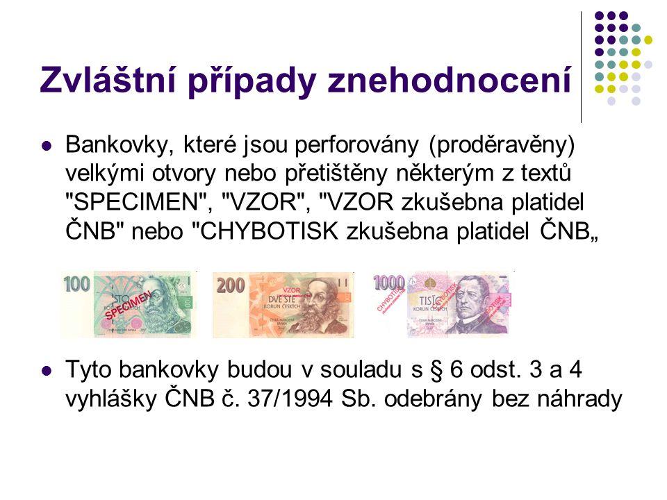 Zvláštní případy znehodnocení Bankovky, které jsou perforovány (proděravěny) velkými otvory nebo přetištěny některým z textů