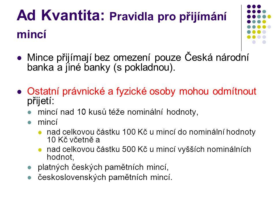 Ad Kvantita: Pravidla pro přijímání mincí Mince přijímají bez omezení pouze Česká národní banka a jiné banky (s pokladnou). Ostatní právnické a fyzick