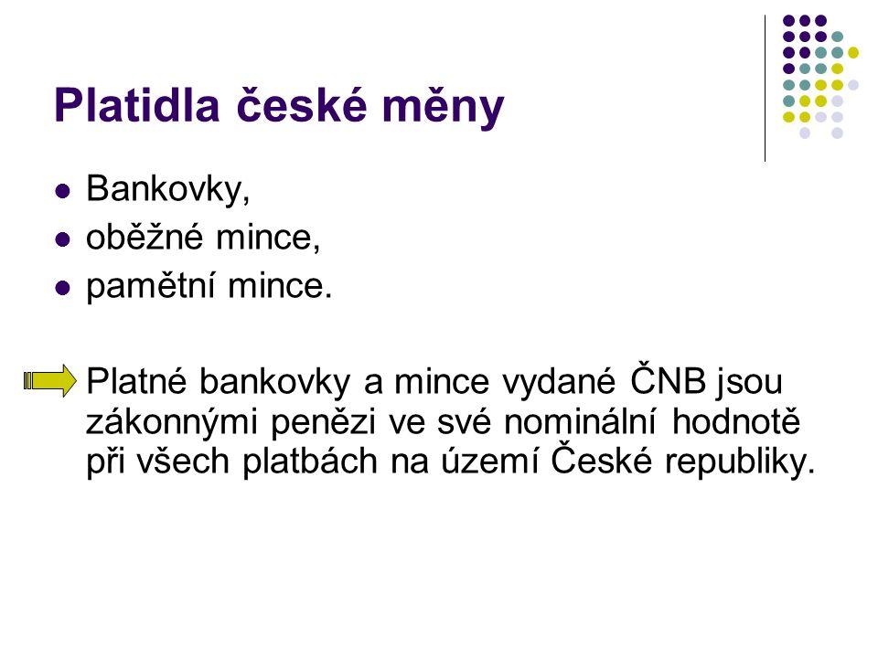 Platidla české měny Bankovky, oběžné mince, pamětní mince. Platné bankovky a mince vydané ČNB jsou zákonnými penězi ve své nominální hodnotě při všech