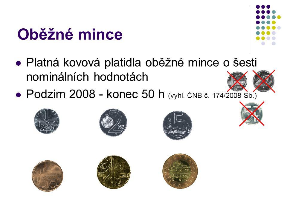 Oběžné mince Platná kovová platidla oběžné mince o šesti nominálních hodnotách Podzim 2008 - konec 50 h (vyhl. ČNB č. 174/2008 Sb.)
